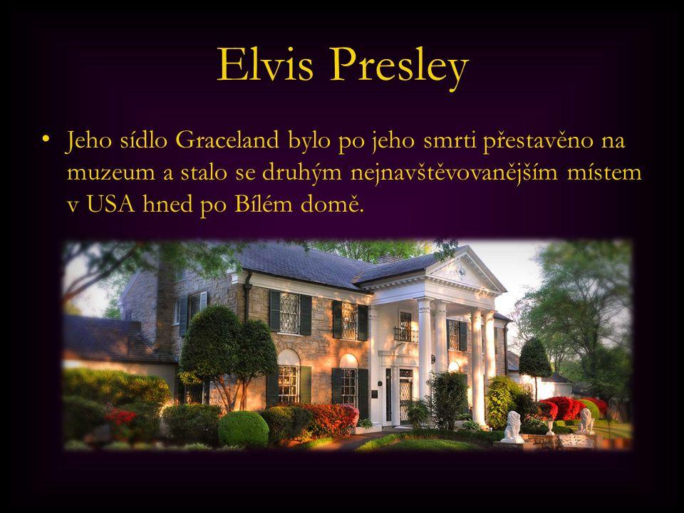 Elvis Presley Jeho sídlo Graceland bylo po jeho smrti přestavěno na muzeum a stalo se druhým nejnavštěvovanějším místem v USA hned po Bílém domě.