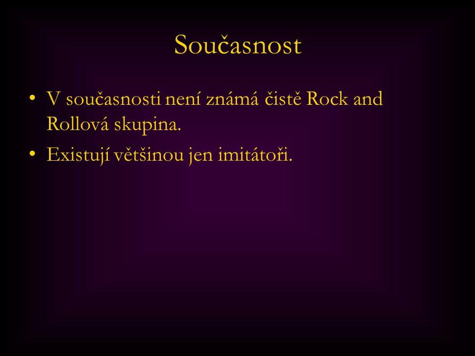 Současnost V současnosti není známá čistě Rock and Rollová skupina. Existují většinou jen imitátoři.