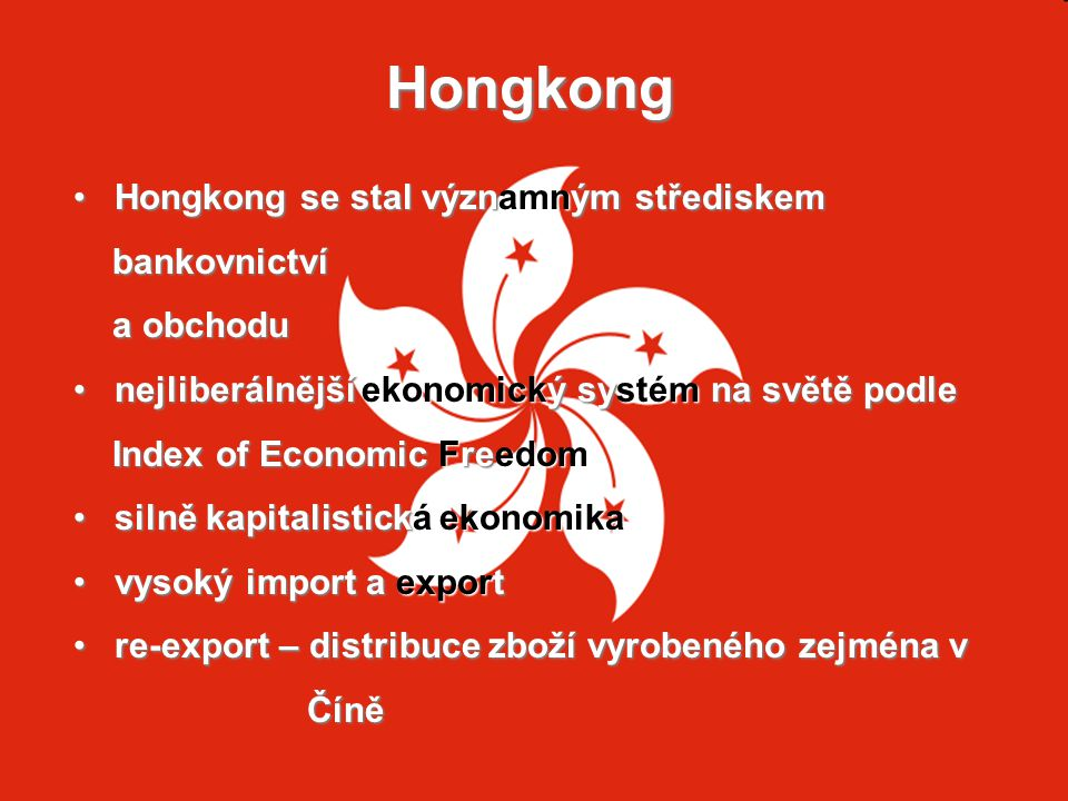 Hongkong Hongkong se stal významným střediskem Hongkong se stal významným střediskem bankovnictví bankovnictví a obchodu a obchodu nejliberálnější eko