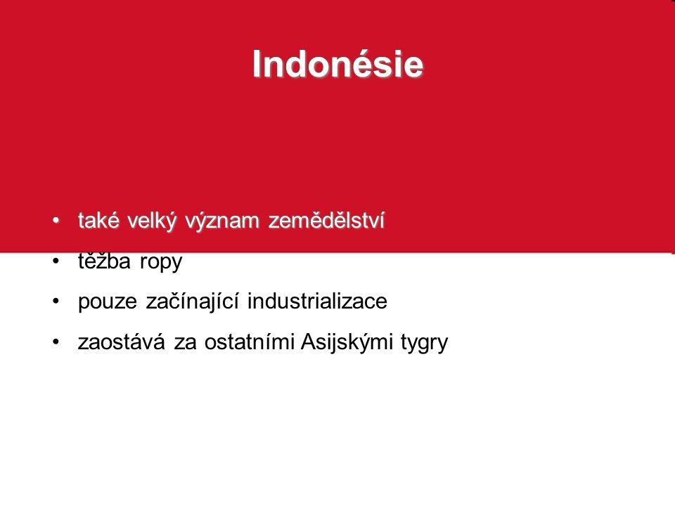 Indonésie také velký význam zemědělství také velký význam zemědělství těžba ropy těžba ropy pouze začínající industrializace pouze začínající industri