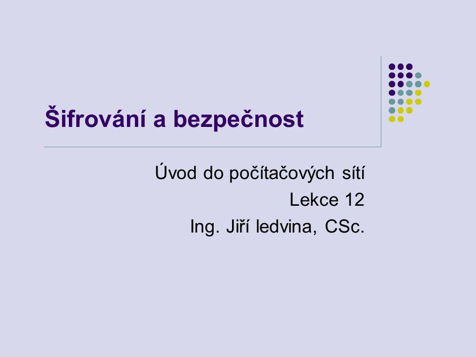 Šifrování a bezpečnost Úvod do počítačových sítí Lekce 12 Ing. Jiří ledvina, CSc.