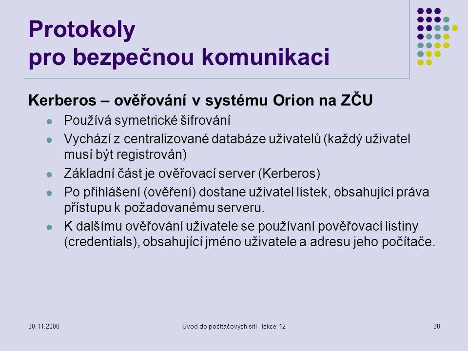 30.11.2006Úvod do počítačových sítí - lekce 1238 Protokoly pro bezpečnou komunikaci Kerberos – ověřování v systému Orion na ZČU Používá symetrické šif