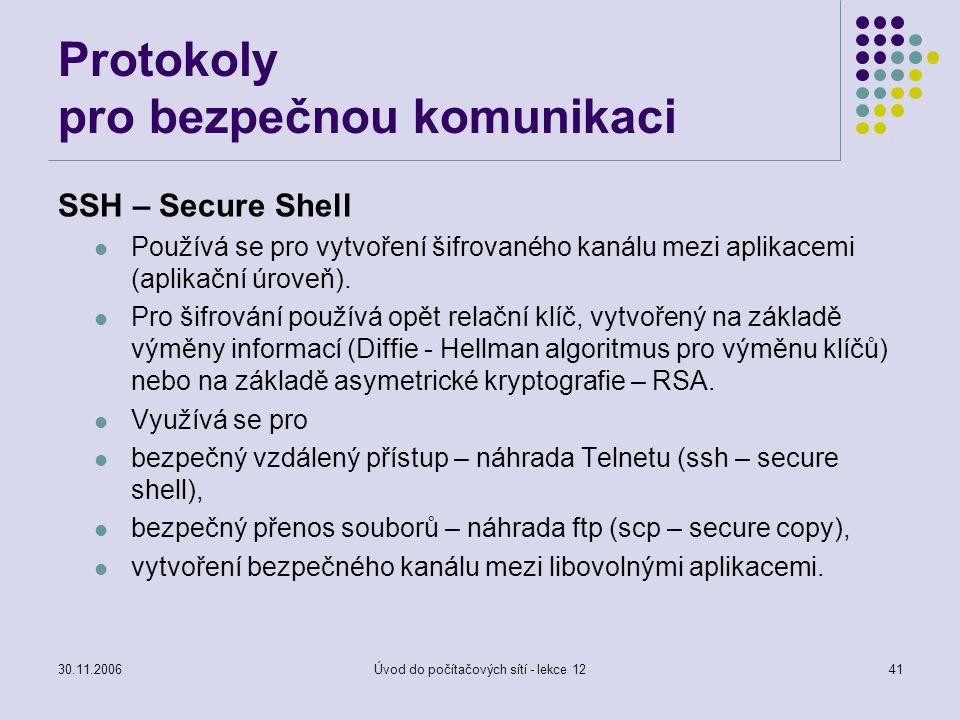 30.11.2006Úvod do počítačových sítí - lekce 1241 Protokoly pro bezpečnou komunikaci SSH – Secure Shell Používá se pro vytvoření šifrovaného kanálu mez
