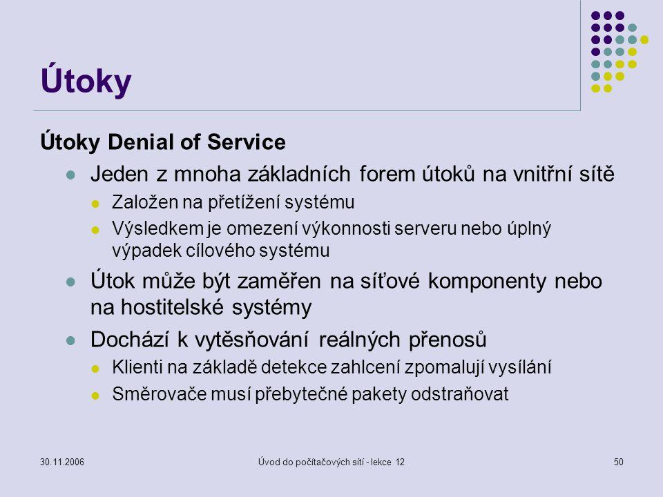 30.11.2006Úvod do počítačových sítí - lekce 1250 Útoky Útoky Denial of Service Jeden z mnoha základních forem útoků na vnitřní sítě Založen na přetíže