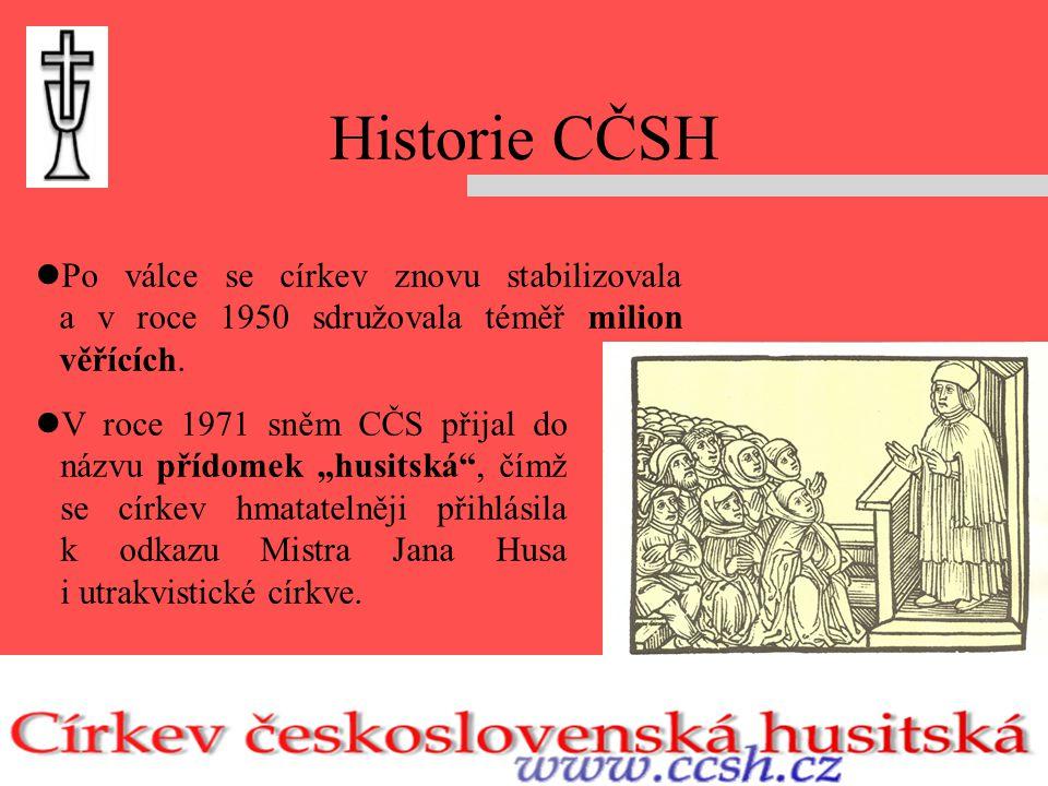 Historie CČSH Po válce se církev znovu stabilizovala a v roce 1950 sdružovala téměř milion věřících.