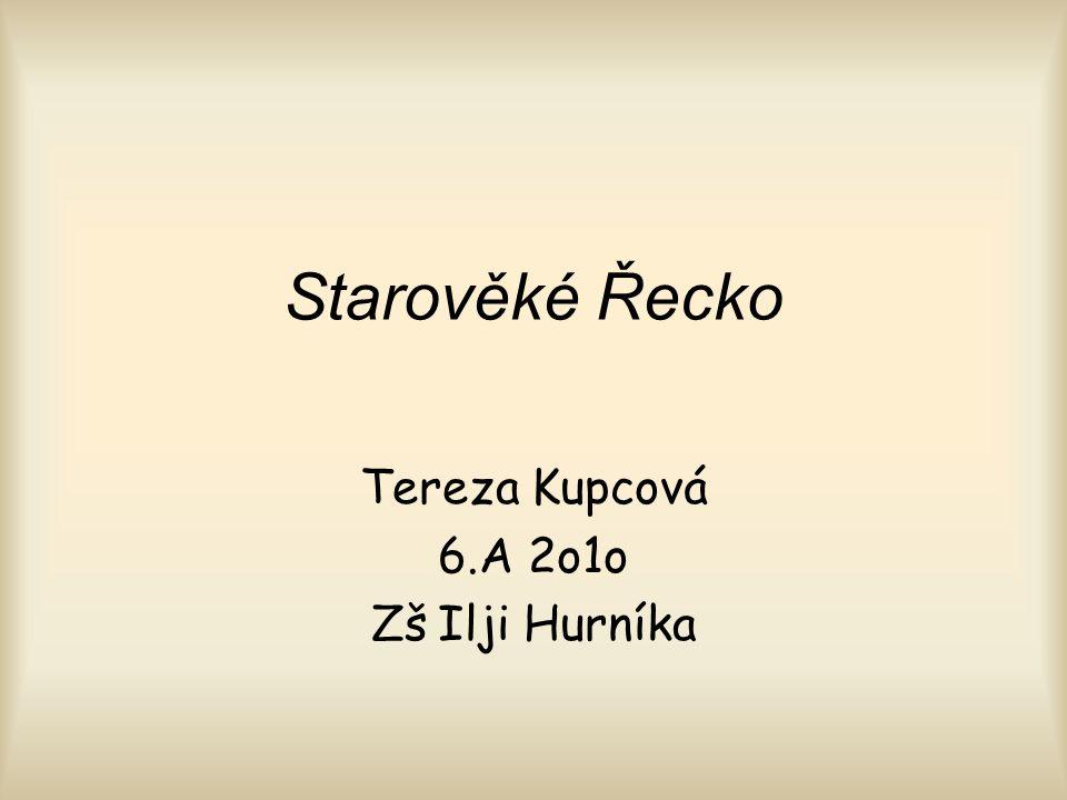 Starověké Řecko Tereza Kupcová 6.A 2o1o Zš Ilji Hurníka