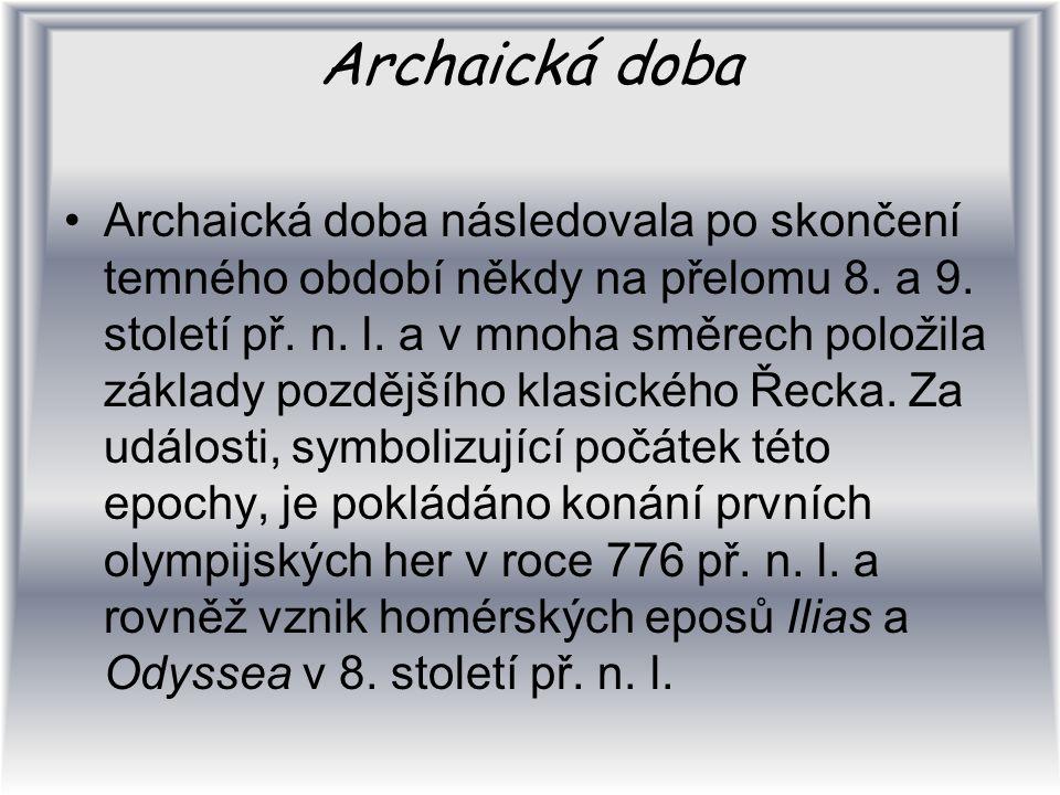Archaická doba Archaická doba následovala po skončení temného období někdy na přelomu 8. a 9. století př. n. l. a v mnoha směrech položila základy poz