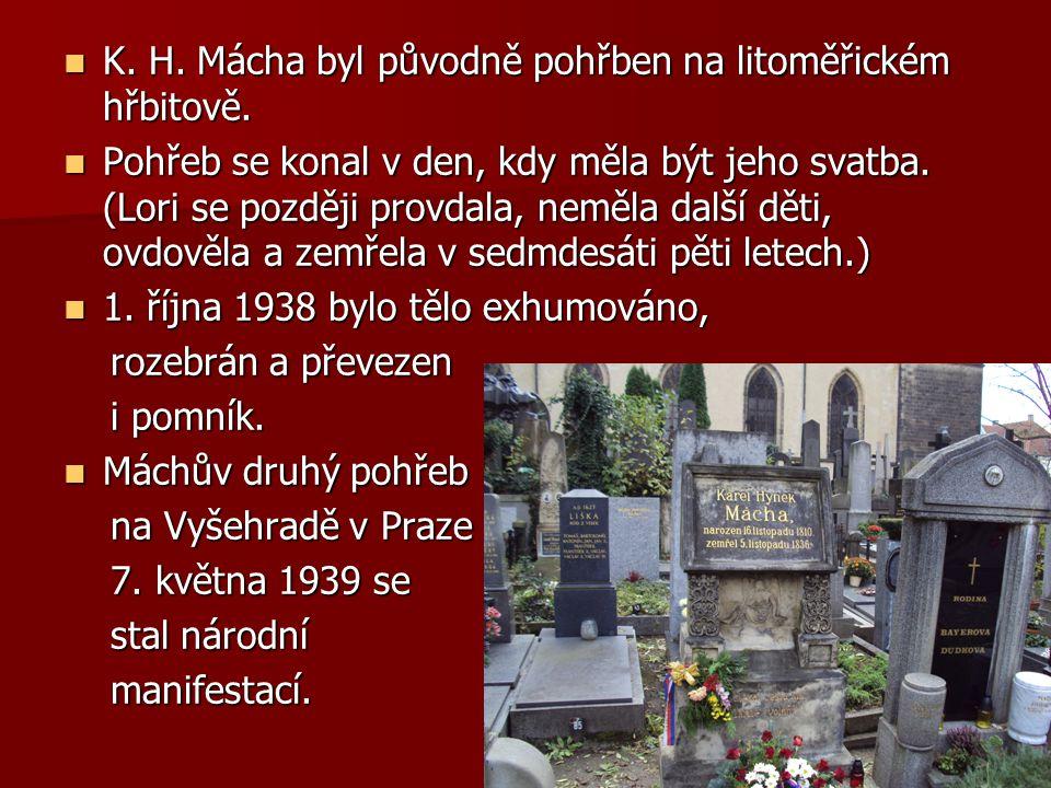K. H. Mácha byl původně pohřben na litoměřickém hřbitově. K. H. Mácha byl původně pohřben na litoměřickém hřbitově. Pohřeb se konal v den, kdy měla bý