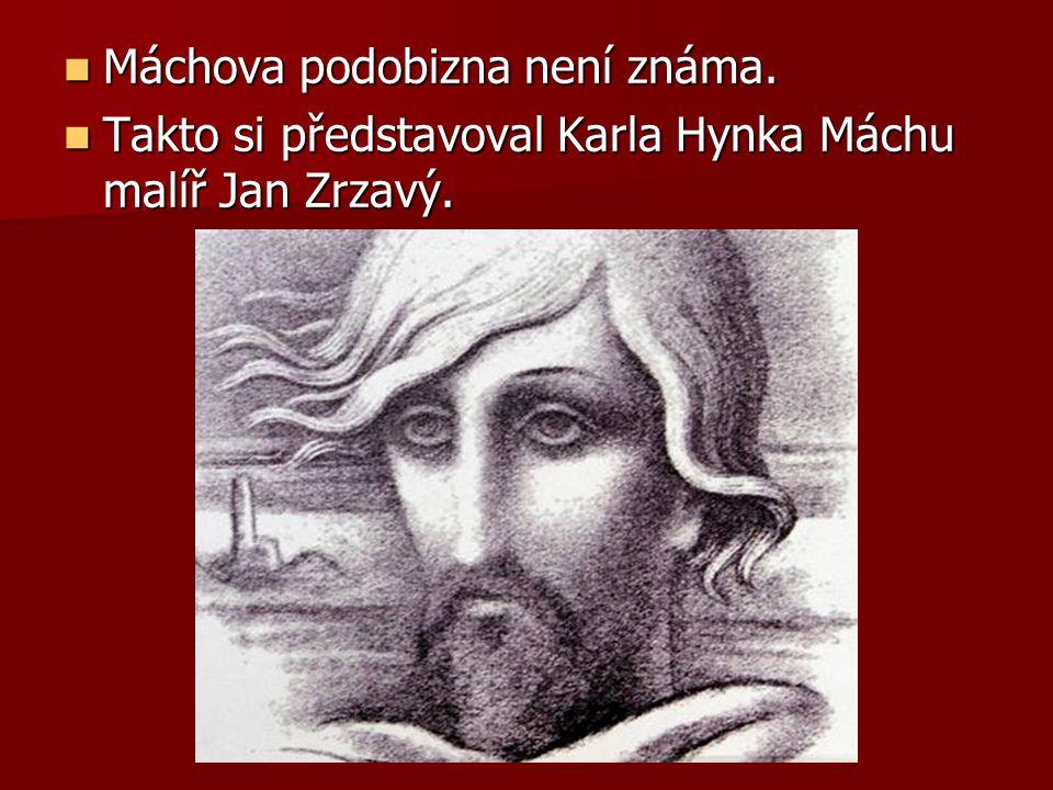 Máchova podobizna není známa. Máchova podobizna není známa. Takto si představoval Karla Hynka Máchu malíř Jan Zrzavý. Takto si představoval Karla Hynk