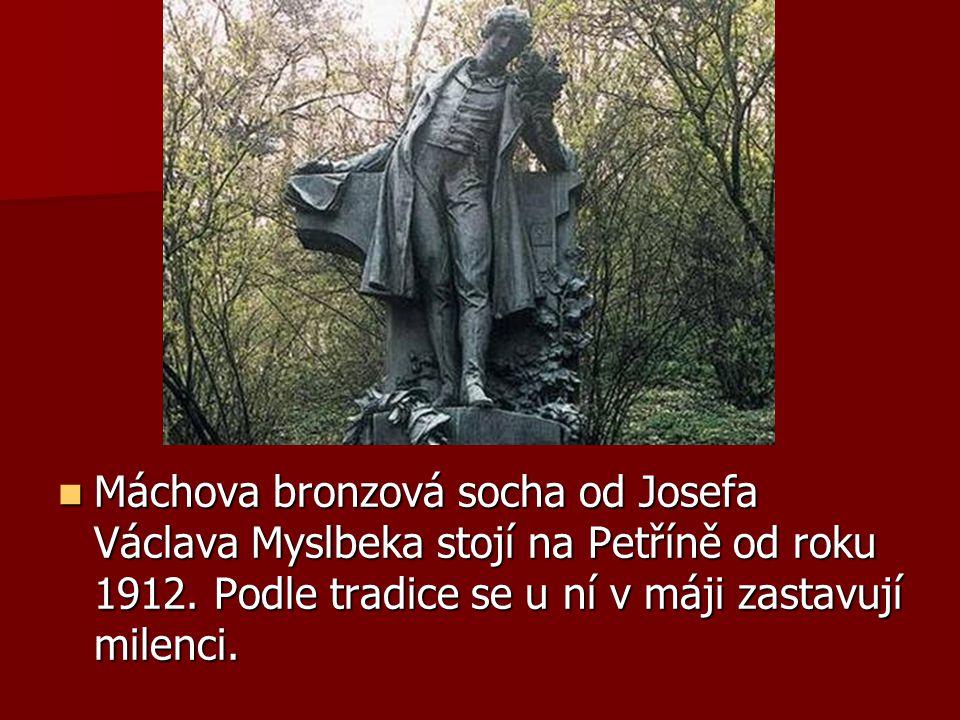 Máchova bronzová socha od Josefa Václava Myslbeka stojí na Petříně od roku 1912. Podle tradice se u ní v máji zastavují milenci. Máchova bronzová soch