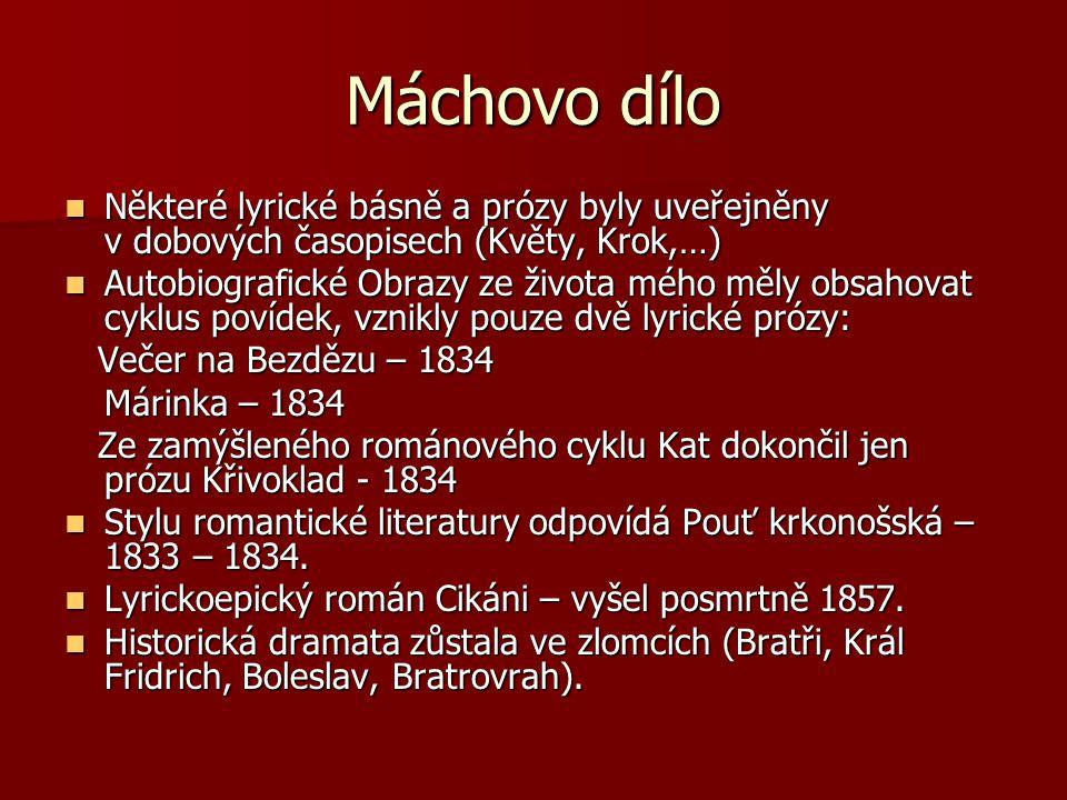 Máchovo dílo Některé lyrické básně a prózy byly uveřejněny v dobových časopisech (Květy, Krok,…) Některé lyrické básně a prózy byly uveřejněny v dobov