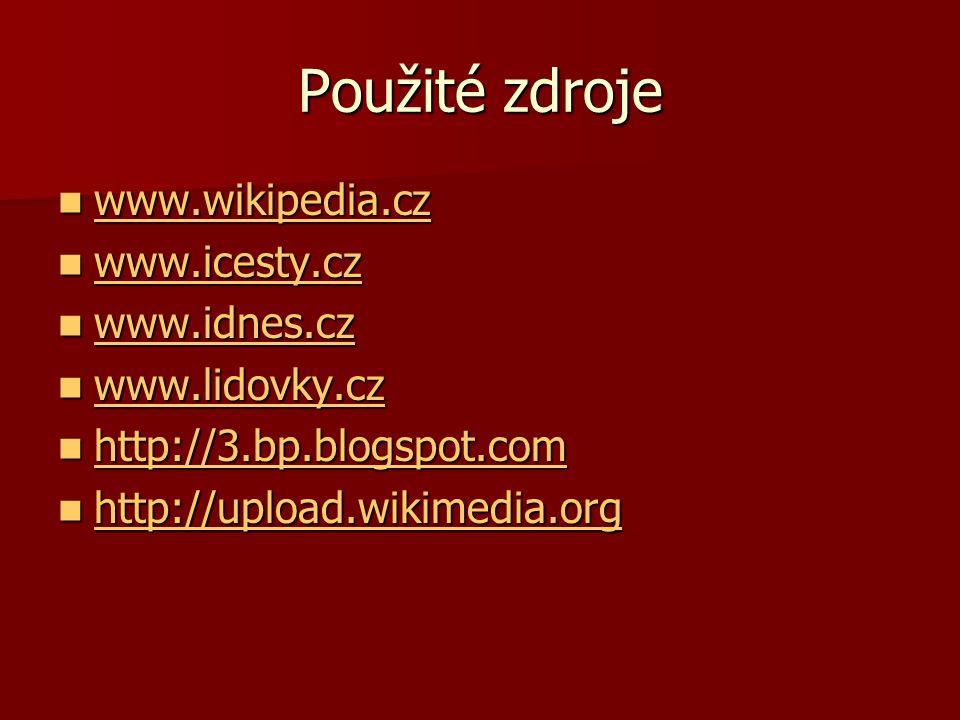 Použité zdroje www.wikipedia.cz www.wikipedia.cz www.wikipedia.cz www.icesty.cz www.icesty.cz www.icesty.cz www.idnes.cz www.idnes.cz www.idnes.cz www