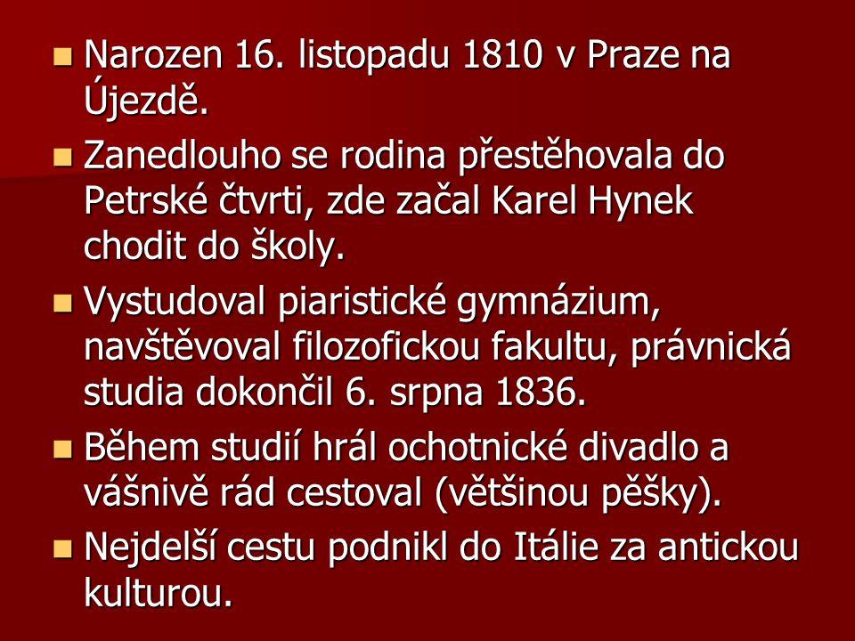 Narozen 16. listopadu 1810 v Praze na Újezdě. Narozen 16. listopadu 1810 v Praze na Újezdě. Zanedlouho se rodina přestěhovala do Petrské čtvrti, zde z