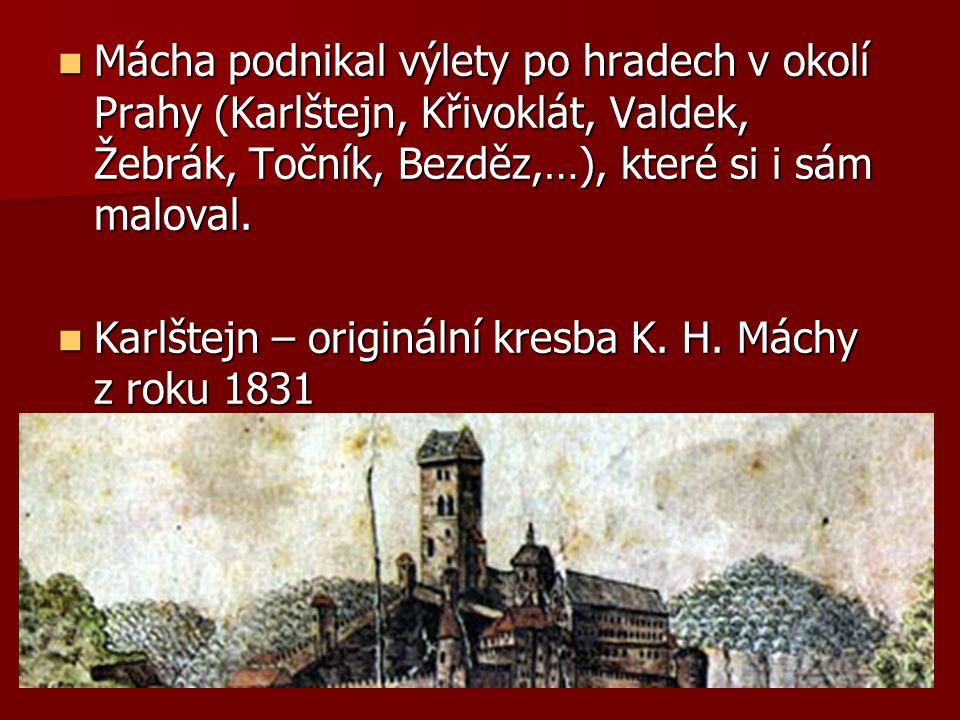 Mácha podnikal výlety po hradech v okolí Prahy (Karlštejn, Křivoklát, Valdek, Žebrák, Točník, Bezděz,…), které si i sám maloval. Mácha podnikal výlety