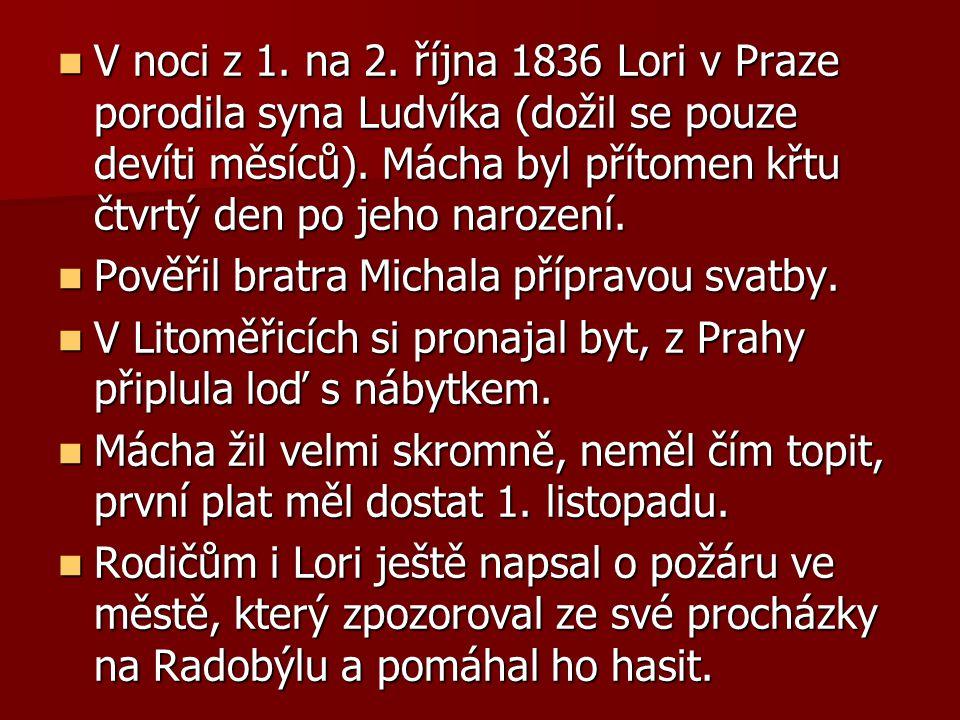 V noci z 1. na 2. října 1836 Lori v Praze porodila syna Ludvíka (dožil se pouze devíti měsíců). Mácha byl přítomen křtu čtvrtý den po jeho narození. V