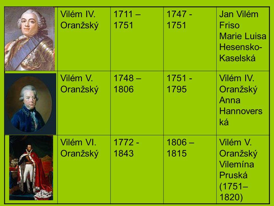 Vilém IV. Oranžský 1711 – 1751 1747 - 1751 Jan Vilém Friso Marie Luisa Hesensko- Kaselská Vilém V. Oranžský 1748 – 1806 1751 - 1795 Vilém IV. Oranžský