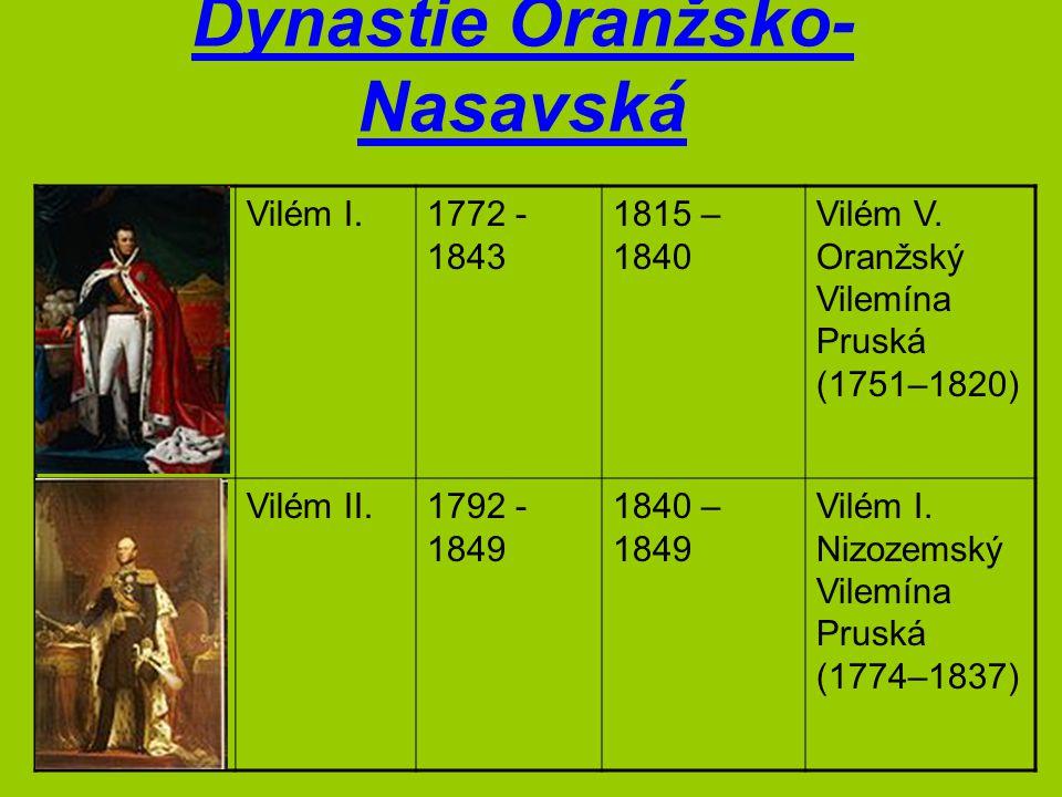 Dynastie Oranžsko- Nasavská Vilém I.1772 - 1843 1815 – 1840 Vilém V. Oranžský Vilemína Pruská (1751–1820) Vilém II.1792 - 1849 1840 – 1849 Vilém I. Ni