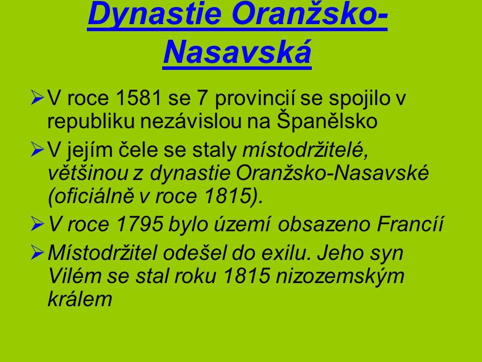 Dynastie Oranžsko- Nasavská  V roce 1581 se 7 provincií se spojilo v republiku nezávislou na Španělsko  V jejím čele se staly místodržitelé, většino
