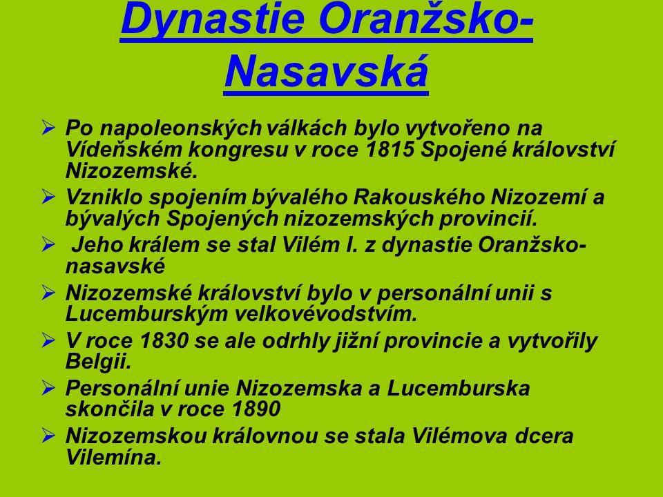 Dynastie Oranžsko- Nasavská  Po napoleonských válkách bylo vytvořeno na Vídeňském kongresu v roce 1815 Spojené království Nizozemské.  Vzniklo spoje