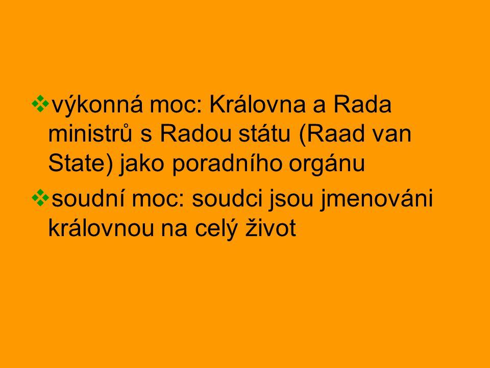  výkonná moc: Královna a Rada ministrů s Radou státu (Raad van State) jako poradního orgánu  soudní moc: soudci jsou jmenováni královnou na celý živ