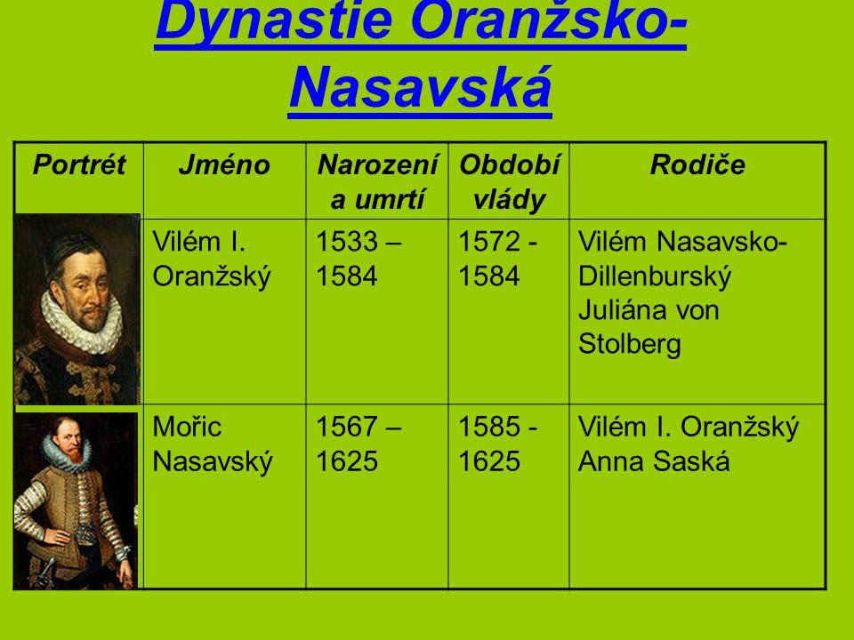Dynastie Oranžsko- Nasavská PortrétJménoNarození a umrtí Období vlády Rodiče Vilém I. Oranžský 1533 – 1584 1572 - 1584 Vilém Nasavsko- Dillenburský Ju