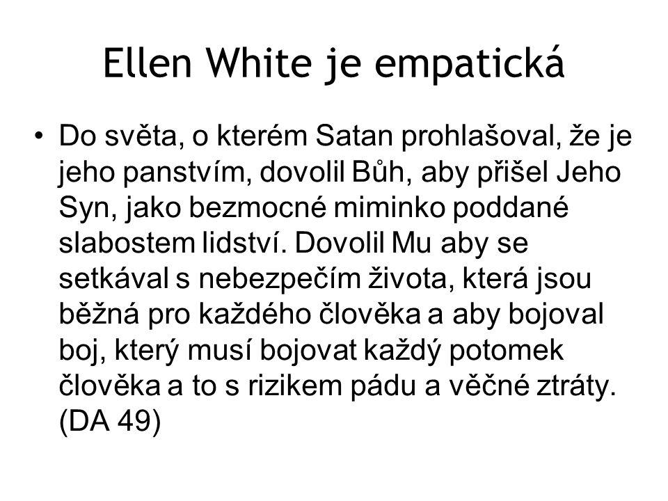 Ellen White je empatická Do světa, o kterém Satan prohlašoval, že je jeho panstvím, dovolil Bůh, aby přišel Jeho Syn, jako bezmocné miminko poddané slabostem lidství.