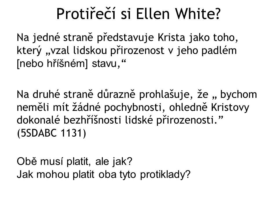 """Protiřečí si Ellen White? Na jedné straně představuje Krista jako toho, který """"vzal lidskou přirozenost v jeho padlém [nebo hříšném] stavu,"""" Na druhé"""