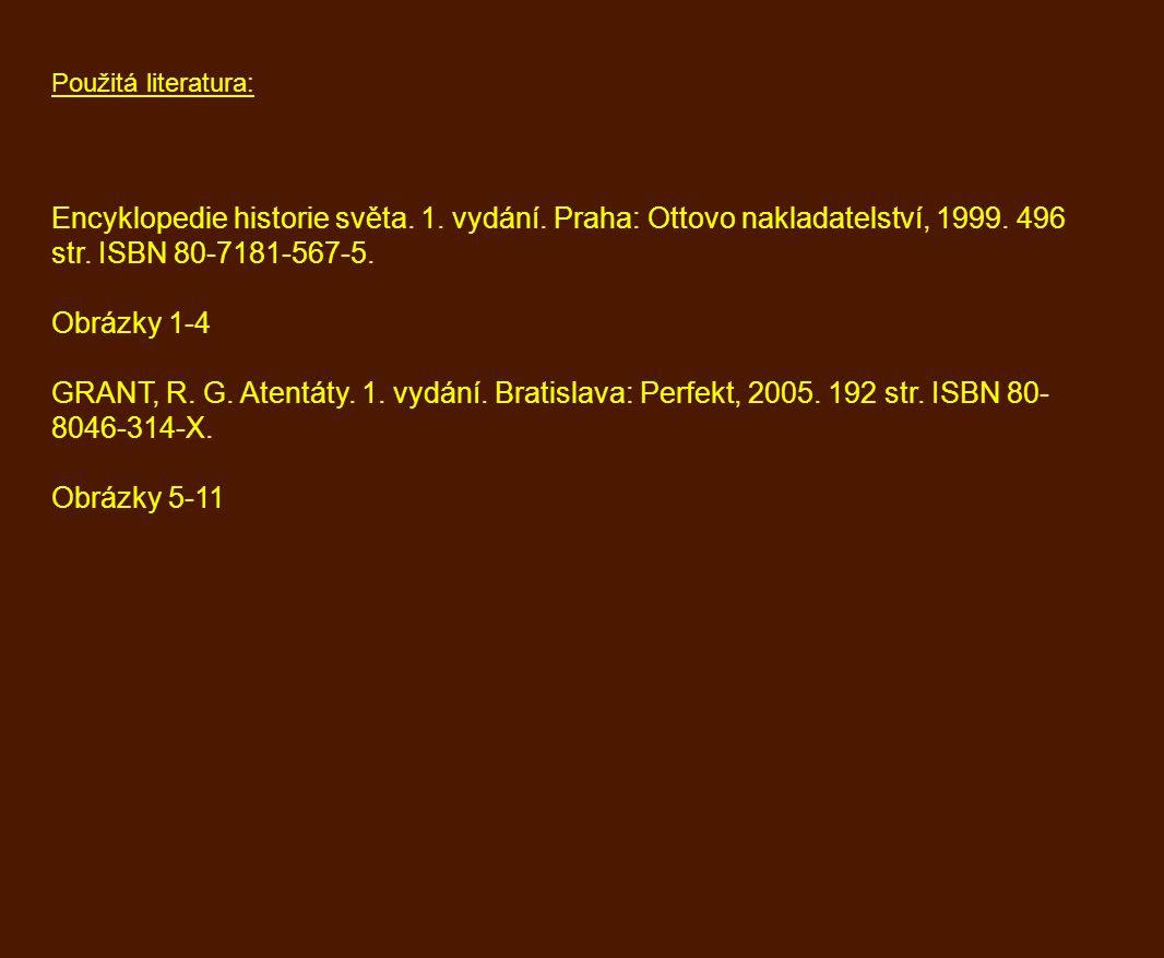 Použitá literatura: Encyklopedie historie světa. 1. vydání. Praha: Ottovo nakladatelství, 1999. 496 str. ISBN 80-7181-567-5. Obrázky 1-4 GRANT, R. G.