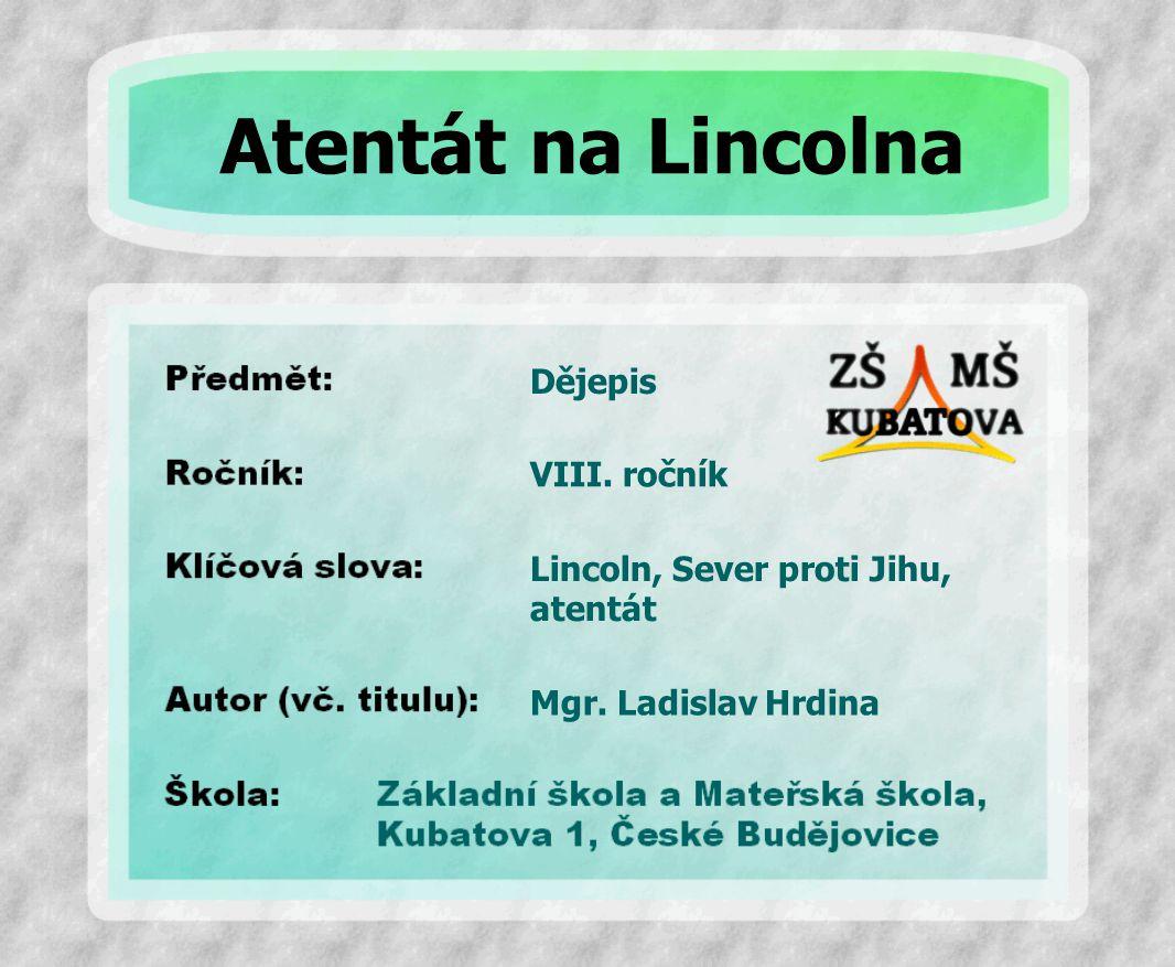Dějepis Lincoln, Sever proti Jihu, atentát VIII. ročník Mgr. Ladislav Hrdina Atentát na Lincolna