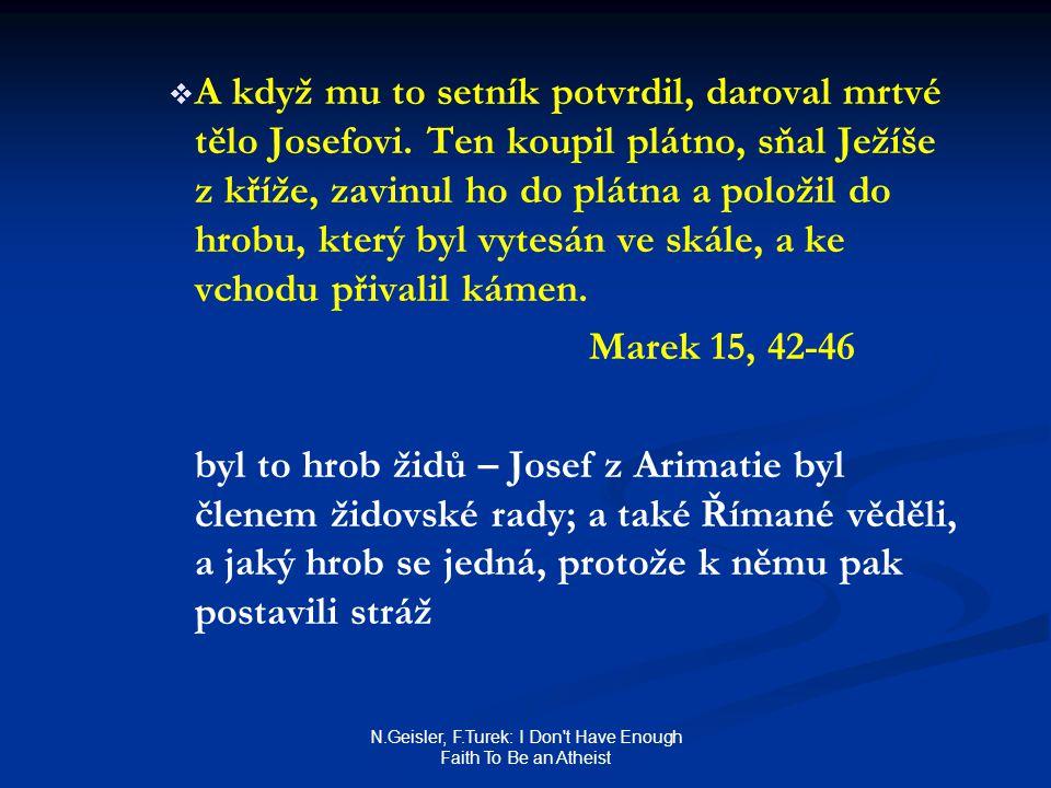 N.Geisler, F.Turek: I Don t Have Enough Faith To Be an Atheist   A když mu to setník potvrdil, daroval mrtvé tělo Josefovi.
