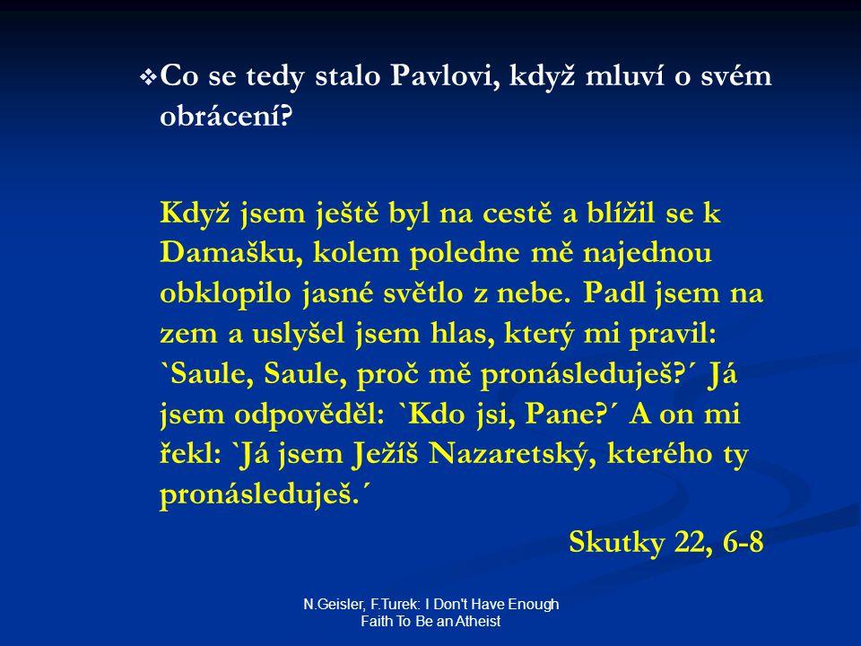 N.Geisler, F.Turek: I Don t Have Enough Faith To Be an Atheist   Co se tedy stalo Pavlovi, když mluví o svém obrácení.