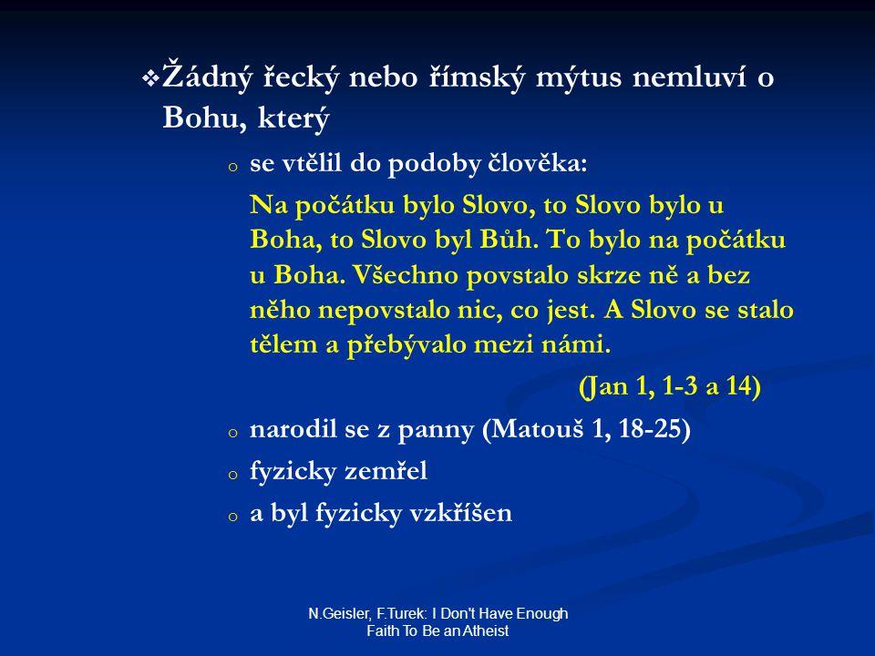 N.Geisler, F.Turek: I Don t Have Enough Faith To Be an Atheist   Žádný řecký nebo římský mýtus nemluví o Bohu, který o o se vtělil do podoby člověka: Na počátku bylo Slovo, to Slovo bylo u Boha, to Slovo byl Bůh.