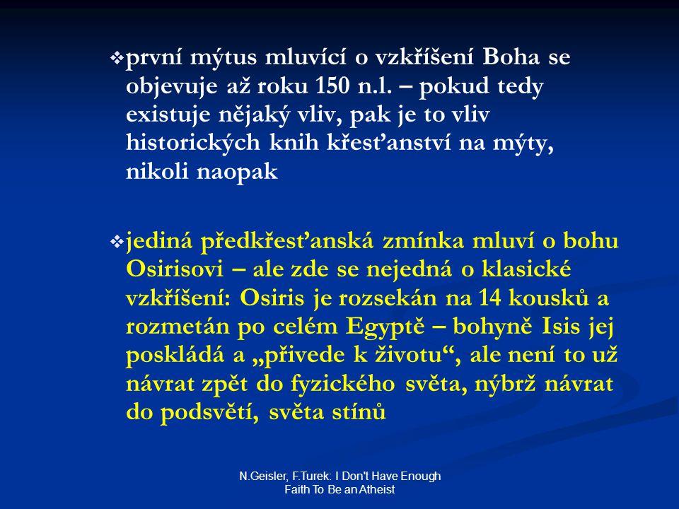 N.Geisler, F.Turek: I Don t Have Enough Faith To Be an Atheist   první mýtus mluvící o vzkříšení Boha se objevuje až roku 150 n.l.