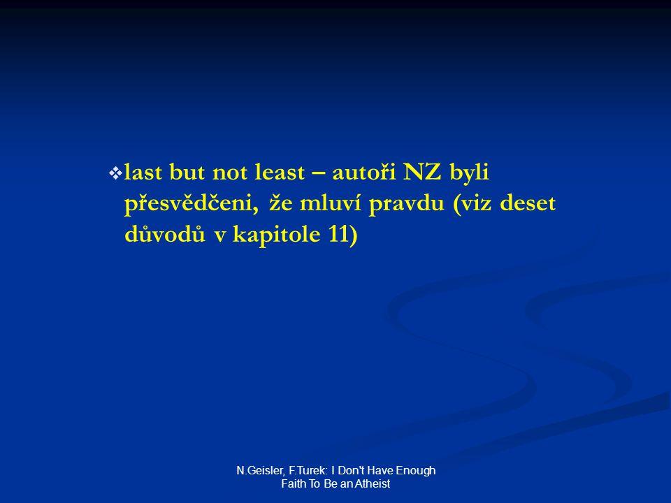 N.Geisler, F.Turek: I Don t Have Enough Faith To Be an Atheist   last but not least – autoři NZ byli přesvědčeni, že mluví pravdu (viz deset důvodů v kapitole 11)