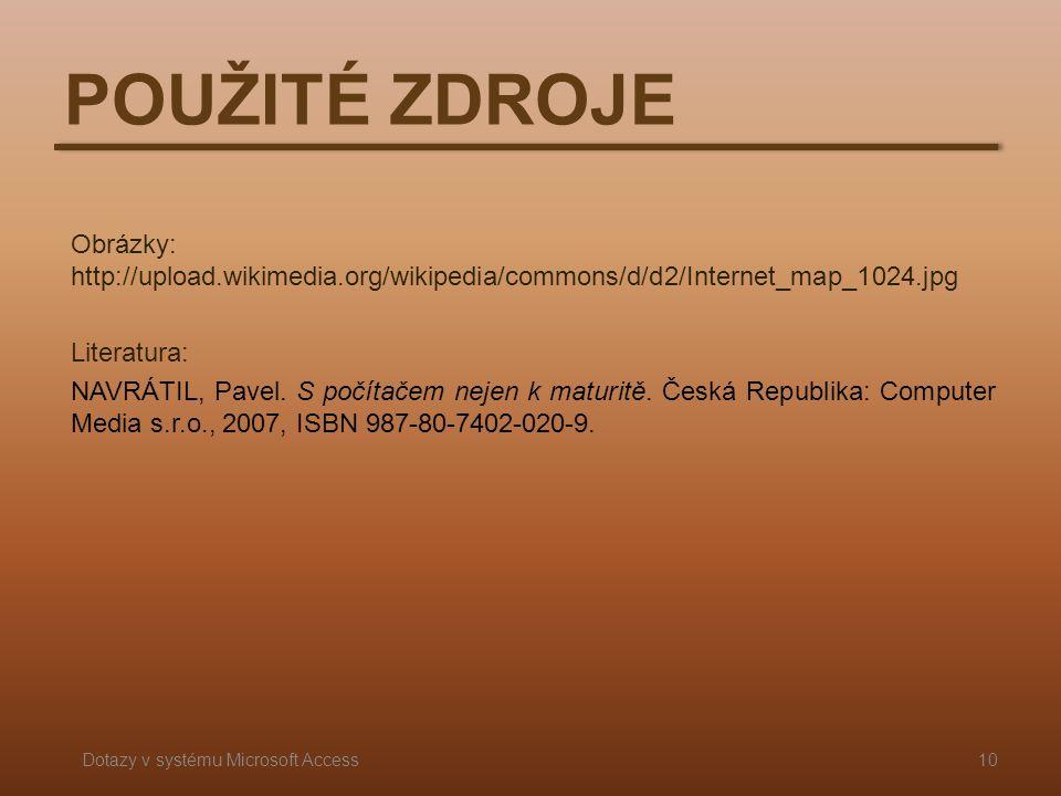 POUŽITÉ ZDROJE Obrázky: http://upload.wikimedia.org/wikipedia/commons/d/d2/Internet_map_1024.jpg Literatura: NAVRÁTIL, Pavel. S počítačem nejen k matu