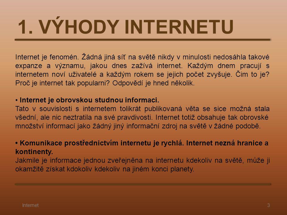1. VÝHODY INTERNETU Internet je fenomén. Žádná jiná síť na světě nikdy v minulosti nedosáhla takové expanze a významu, jakou dnes zažívá internet. Kaž