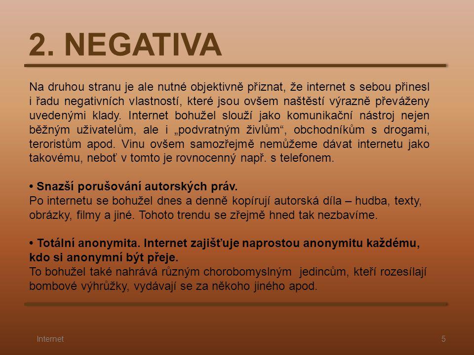 2. NEGATIVA 5Internet Na druhou stranu je ale nutné objektivně přiznat, že internet s sebou přinesl i řadu negativních vlastností, které jsou ovšem na