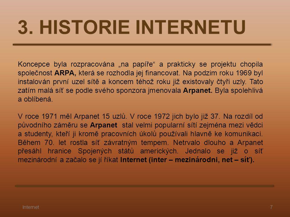"""3. HISTORIE INTERNETU 7Internet Koncepce byla rozpracována """"na papíře"""" a prakticky se projektu chopila společnost ARPA, která se rozhodla jej financov"""