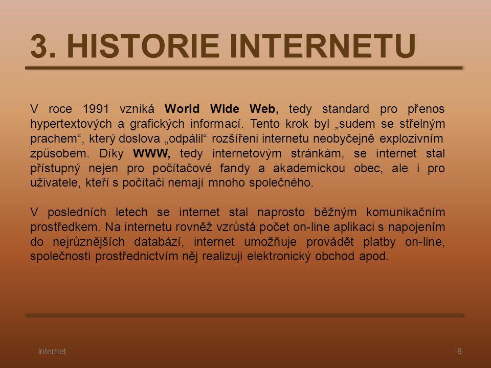 """3. HISTORIE INTERNETU 8Internet V roce 1991 vzniká World Wide Web, tedy standard pro přenos hypertextových a grafických informací. Tento krok byl """"sud"""