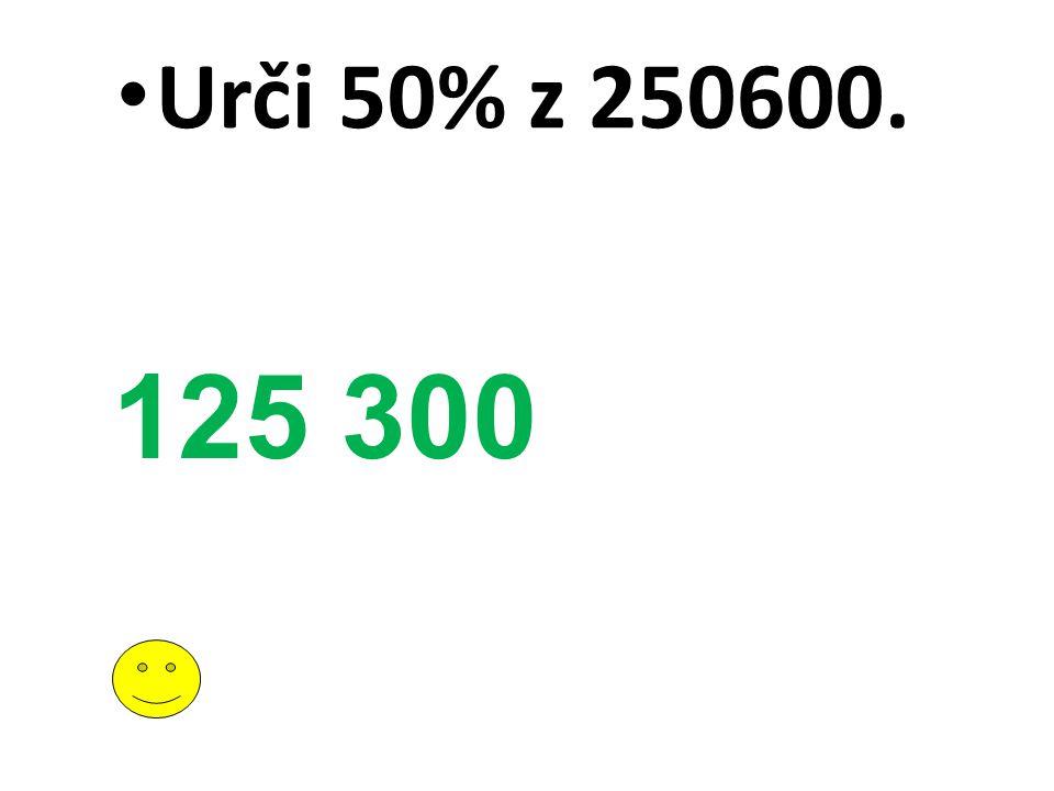 Urči 50% z 250600. 125 300