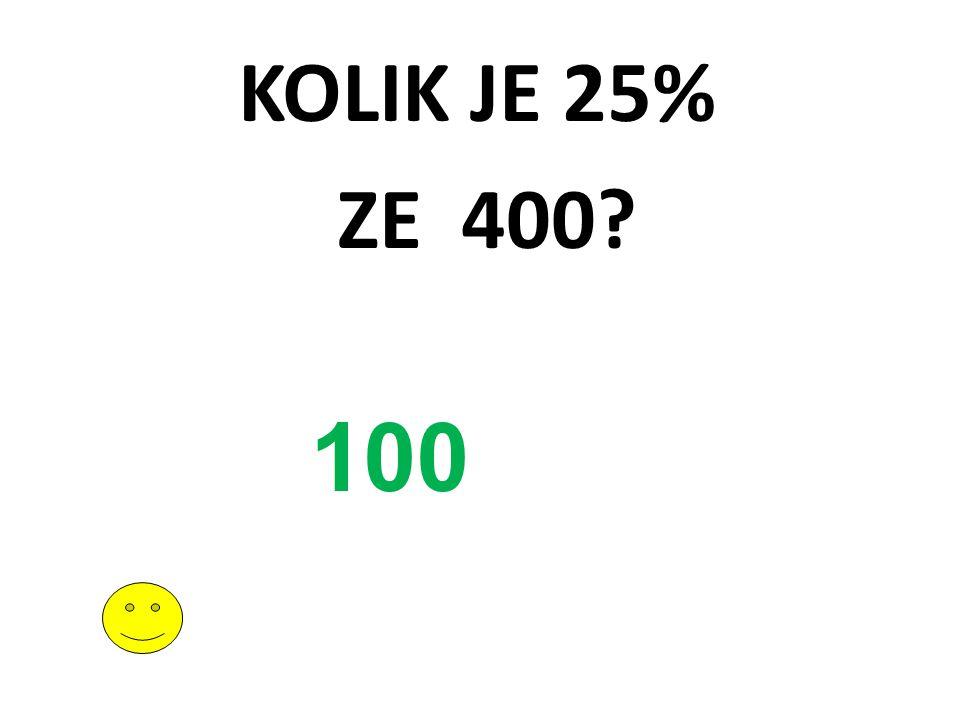 KOLIK JE 25% ZE 400? 100