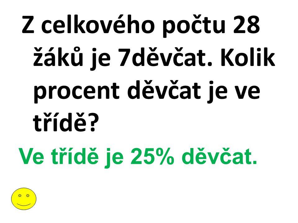 Z celkového počtu 28 žáků je 7děvčat. Kolik procent děvčat je ve třídě? Ve třídě je 25% děvčat.