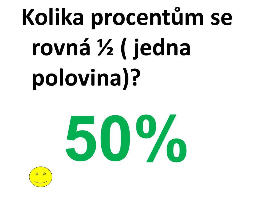 Kolika procentům se rovná ½ ( jedna polovina)? 50%