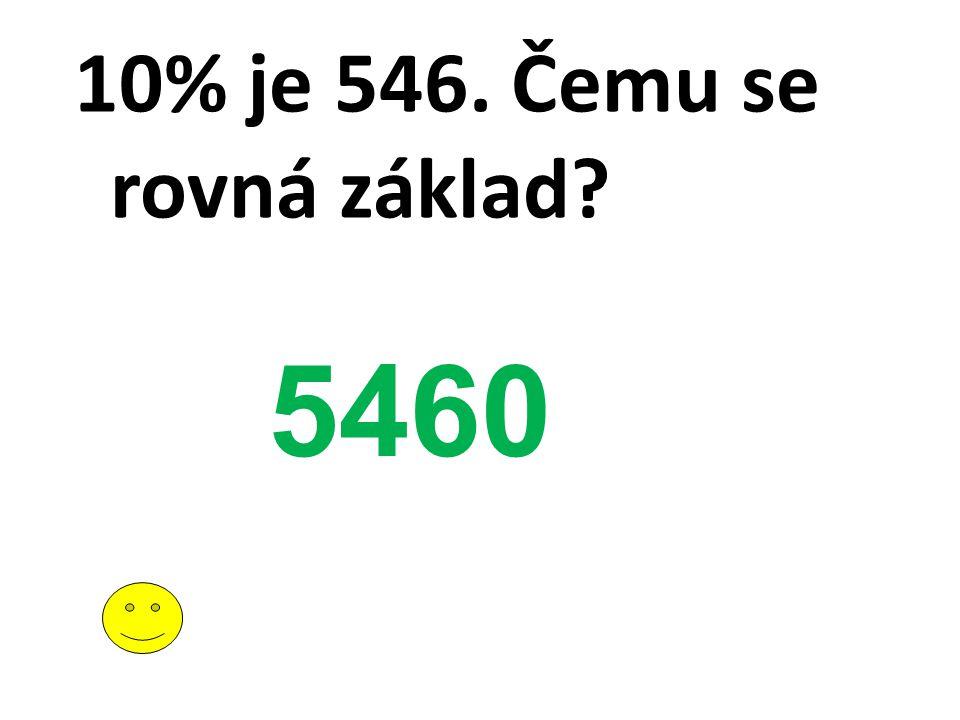 10% je 546. Čemu se rovná základ? 5460