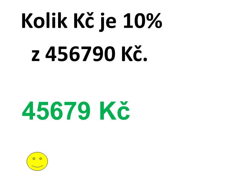 Kolik Kč je 10% z 456790 Kč. 45679 Kč