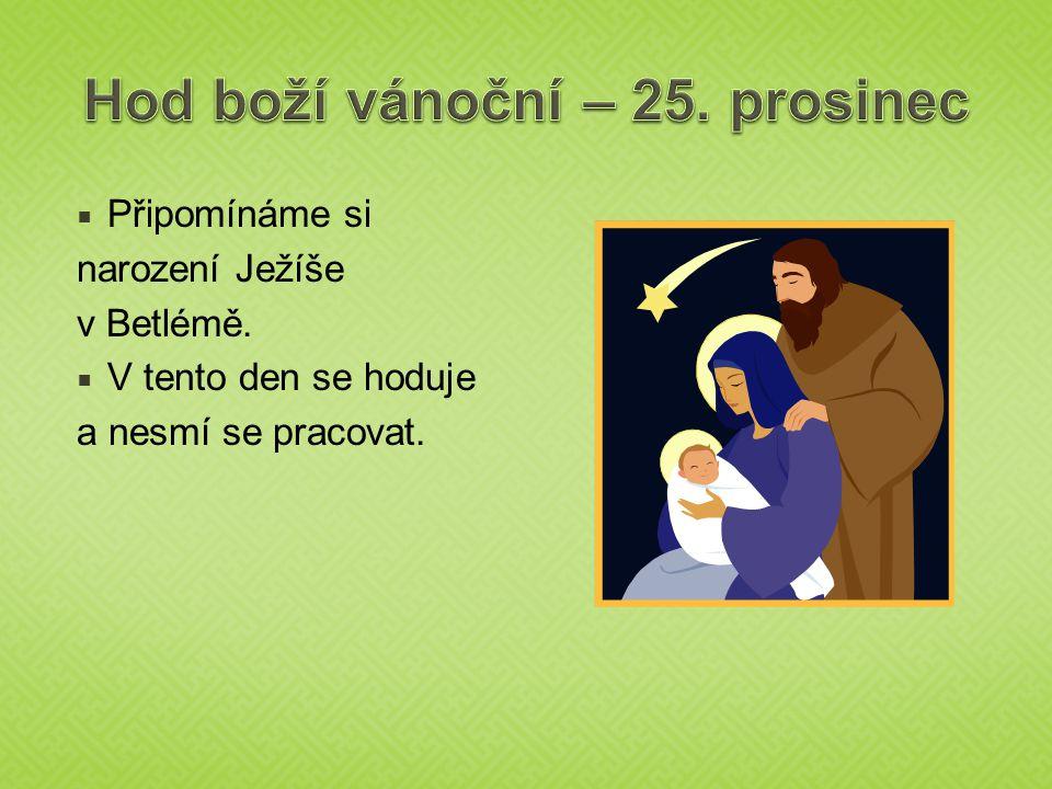  Připomínáme si narození Ježíše v Betlémě.  V tento den se hoduje a nesmí se pracovat.