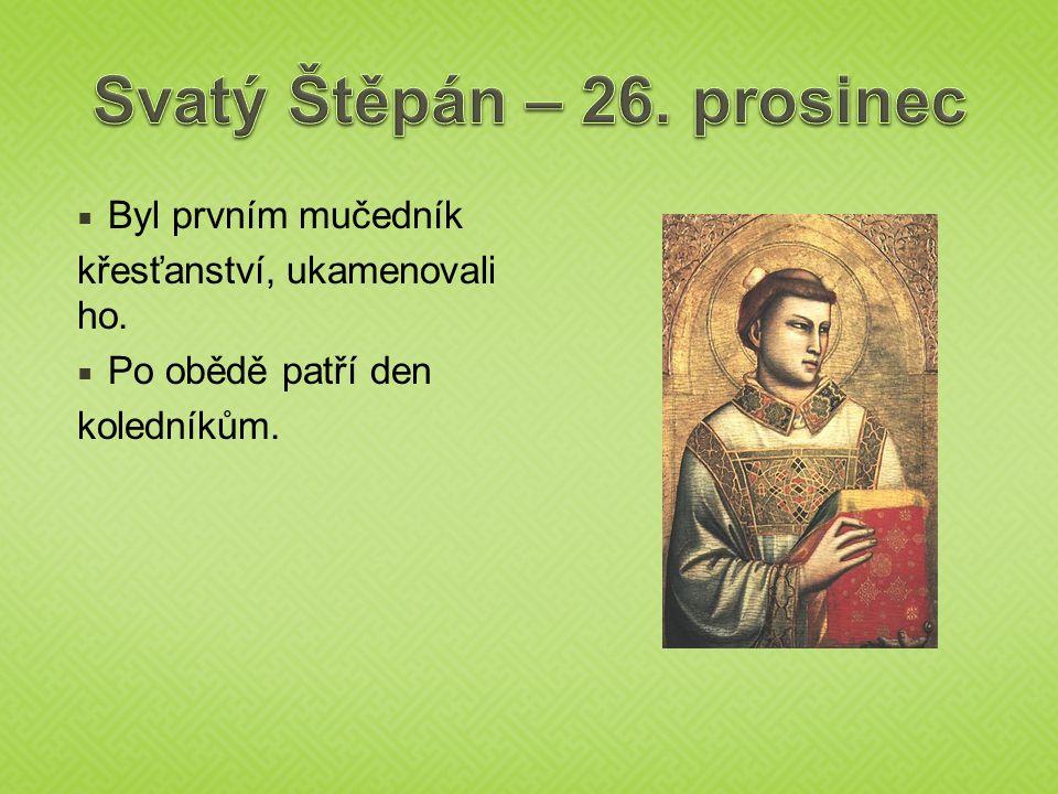  Byl prvním mučedník křesťanství, ukamenovali ho.  Po obědě patří den koledníkům.