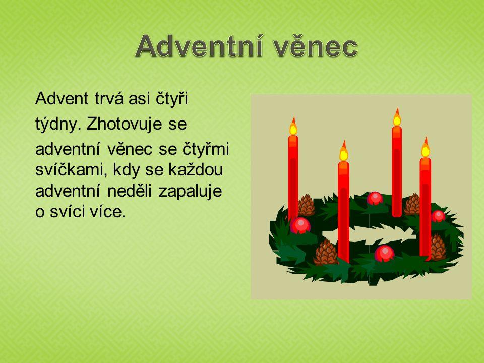 Advent trvá asi čtyři týdny. Zhotovuje se adventní věnec se čtyřmi svíčkami, kdy se každou adventní neděli zapaluje o svíci více.