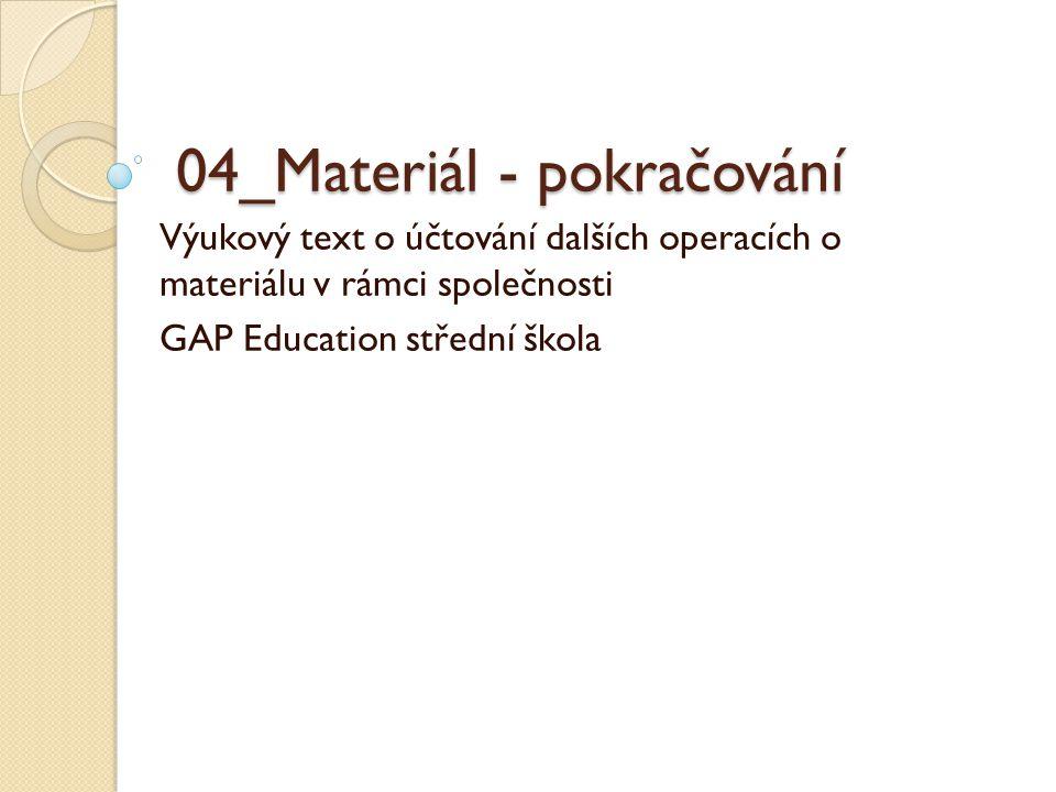 Materiál Tato prezentace obsahuje rozšiřující účtování o materiálu: ◦ Prodej ◦ Opravné položky ◦ Nevyfakturované dodávky