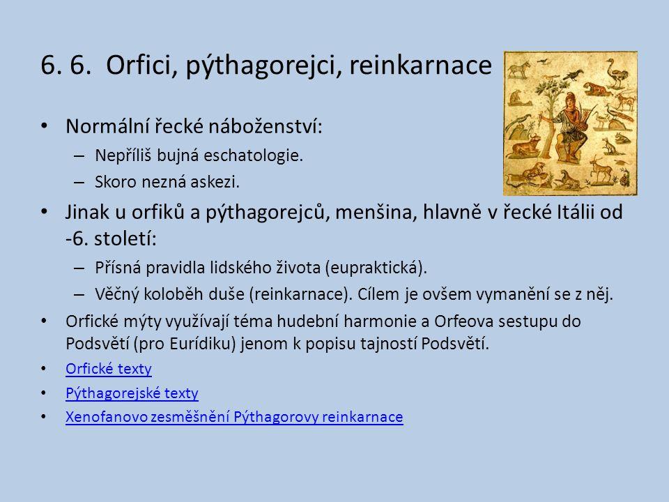 6.6. Orfici, pýthagorejci, reinkarnace Normální řecké náboženství: – Nepříliš bujná eschatologie.